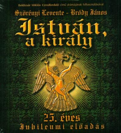 Bródy János - Szörényi Levente - István, a király - 25. éves Jubileumi előadás - 2 CD