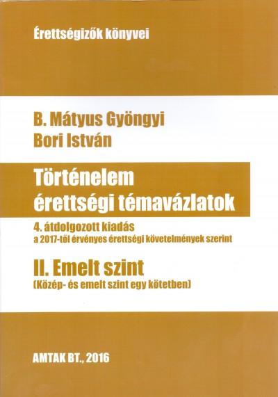 B. Mátyus Gyöngyi - Bori István - Történelem érettségi témavázlatok II. Emelt szint