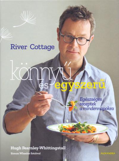 Hugh Fearnley-Whittingstall - River Cottage - Könnyű és egyszerű