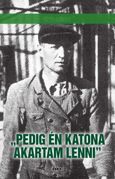Csorba Béla  (Szerk.) - Ökrész Károly  (Szerk.) - Pedig én katona akartam lenni