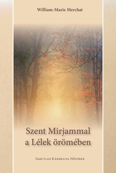 William-Marie Merchat - Szent Mirjammal a Lélek örömében
