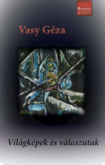 Dr. Vasy Géza - Világképek és válaszutak