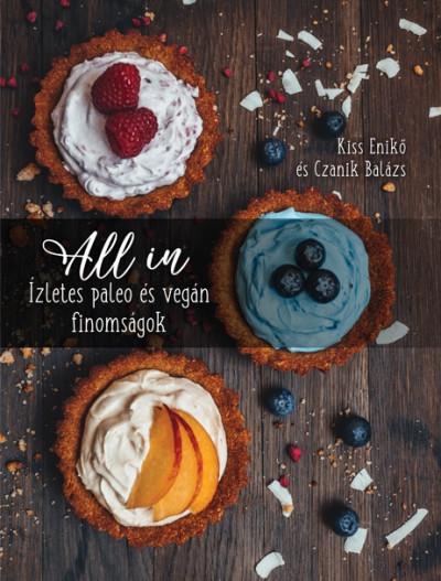 Czanik Balázs - Kiss Enikő - All In - Ízletes paleo és vegán finomságok