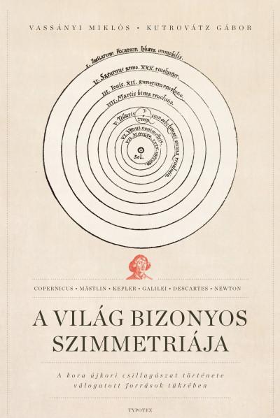 Kutrovátz Gábor - Vassányi Miklós - A világ bizonyos szimmetriája