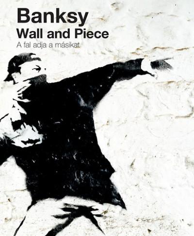 Banksy - Wall and Piece - A fal adja a másikat
