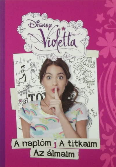 - Disney Violetta - A naplóm, a titkaim, az álmaim
