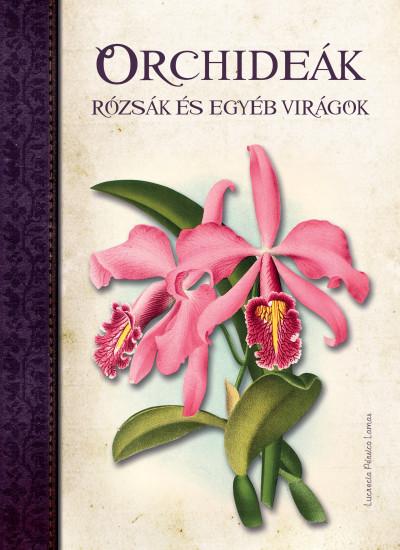 Pérsico Lucrecia Lamas - Orchideák, Rózsák és egyéb virágok