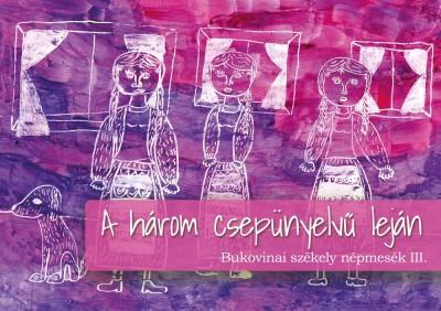 Asztalos Ágnes  (Szerk.) - A három csepünyelvű leján - Bukovinai székely népmesék III.