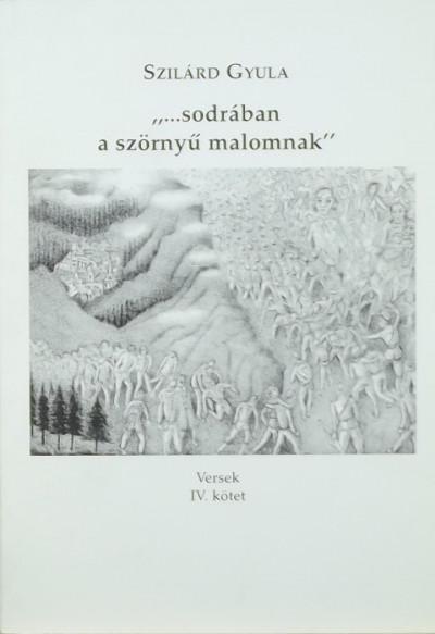 """Szilárd Gyula - """"...sodrában a szörnyű malomnak"""""""
