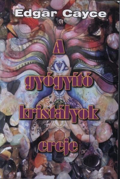Edgar Cayce - A gyógyító kristályok ereje