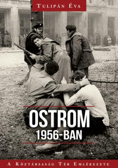 Tulipán Éva - Ostrom 1956-ban - A Köztársaság Tér Emlékezete