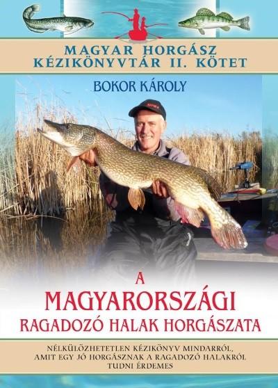 Bokor Károly - A magyarországi ragadozó halak horgászata