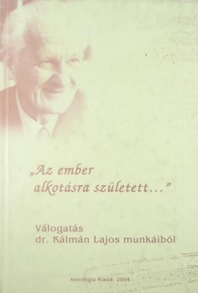 """Kálmán Lajos - """"Az ember alkotásra született..."""""""