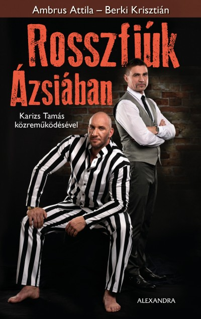 Ambrus Attila - Berki Krisztián - Karizs Tamás - Rosszfiúk Ázsiában
