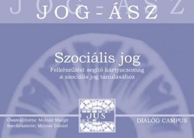 Molnár Margit - Molnár Dániel  (Szerk.) - Jog-Ász-kártyák: Szociális jog
