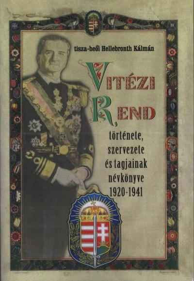 Hellebronth Kálmán - Vitézi Rend  története, szervezete és tagjainak névkönyve 1920-1941
