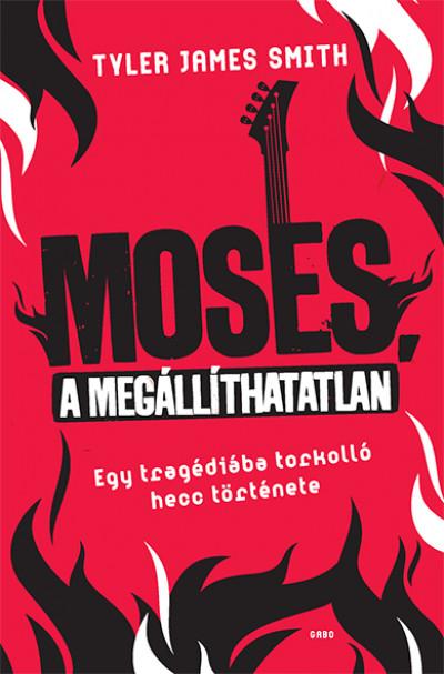 Tyler James Smith - Moses, a megállíthatatlan