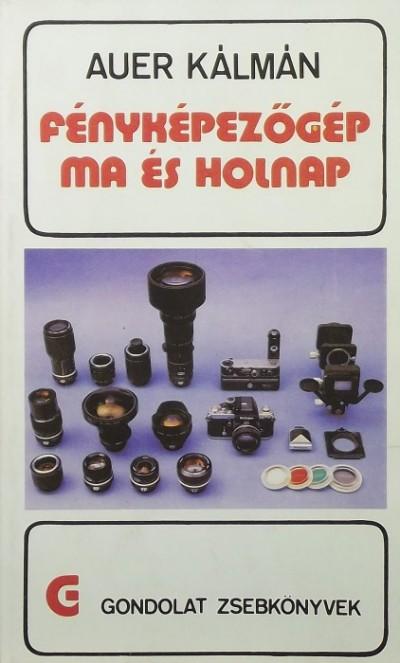 Auer Kálmán - Fényképezőgép ma és holnap