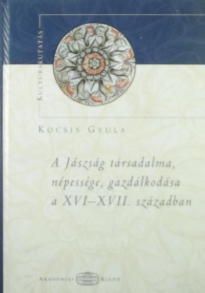Kocsis Gyula - A Jászság társadalma, népessége és gazdálkodása a XVI-XVII. században