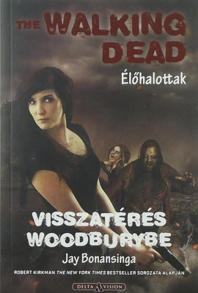 Jay Bonansinga - Sziklai István  (Szerk.) - The Walking Dead - Élőhalottak  - Visszatérés Woodburybe