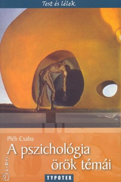 Pléh Csaba - A pszichológia örök témái