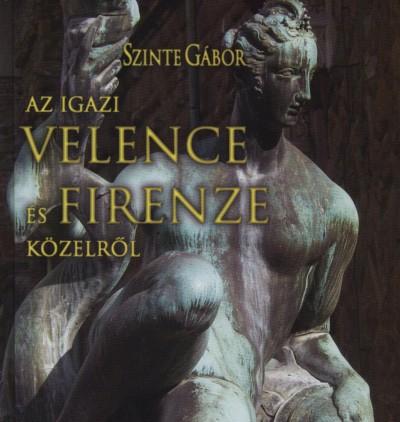 Szinte Gábor - Az igazi Velence és Firenze közelről