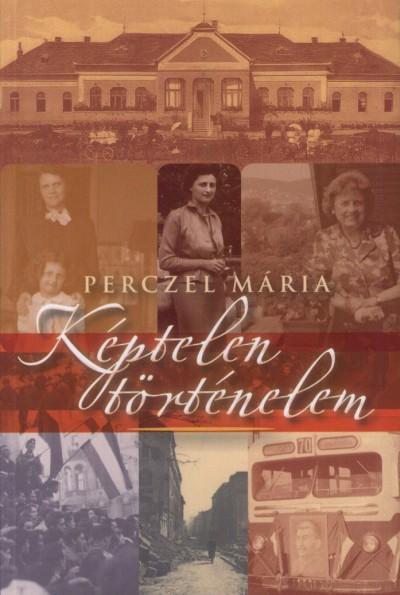 Perczel Mária - Képtelen történelem
