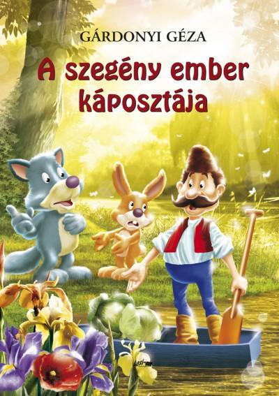 Gárdonyi Géza - Hunyadi Csaba Zsolt  (Vál.) - A szegény ember káposztája