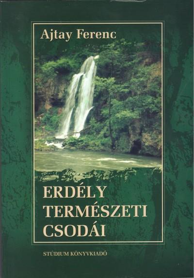 Ajtay Ferenc - Erdély természeti csodái
