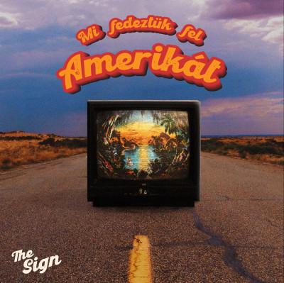 The Sign - Mi fedeztük fel Amerikát - CD