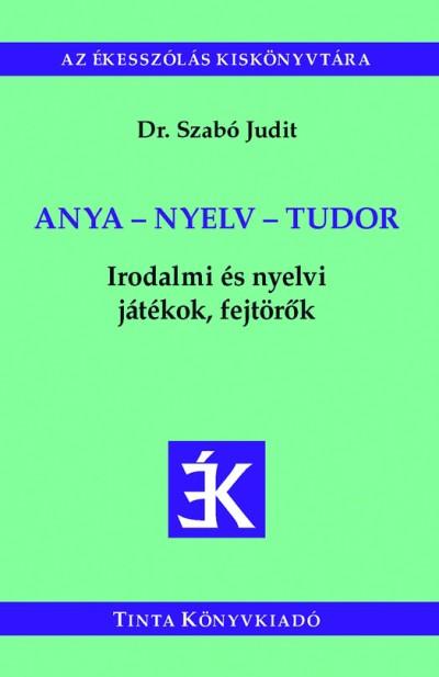 Dr. Szabó Judit  (Szerk.) - Anya - nyelv - tudor