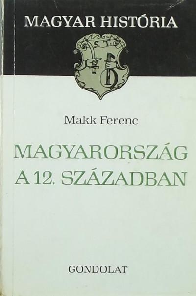 Makk Ferenc - Magyarország a 12. században