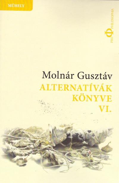 Molnár Gusztáv - Alternatívák könyve VI.