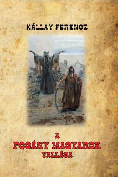 Kállay Ferencz - A pogány magyarok vallása