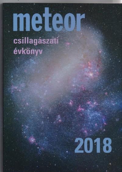 Benkő József  (Szerk.) - Mizser Attila  (Szerk.) - Meteor Csillagászati Évkönyv 2018