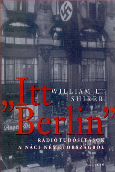 """William L. Shirer - """"Itt Berlin"""""""