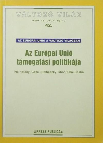Hetényi Géza - Stelbaczky Tibor - Zalai Csaba - Az Európai Unió támogatási politikája