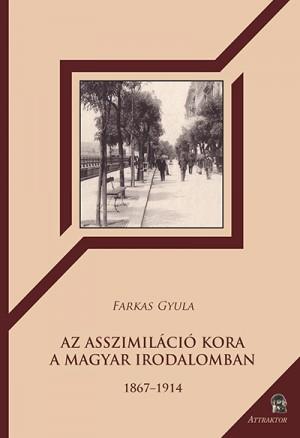 Farkas Gyula - Az asszimil�ci� kora a magyar irodalomban