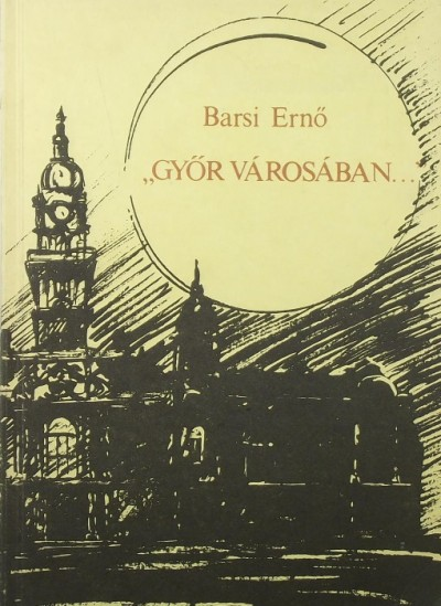 """Barsi Ernő - """"Győr városában..."""""""