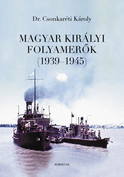 Dr. Csonkaréti Károly - Magyar Királyi Folyamerők (1939-1945)