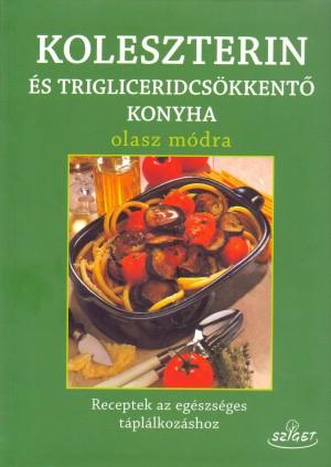 Giuseppe Sangiorgi Cellini - Annamaria Toti - Koleszterin-�s triglicerid mentes konyha olasz m�dra