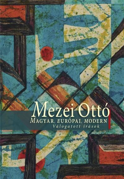 Mezei Ottó - Andrási Gábor  (Szerk.) - Pataki Gábor  (Szerk.) - Magyar, európai, modern