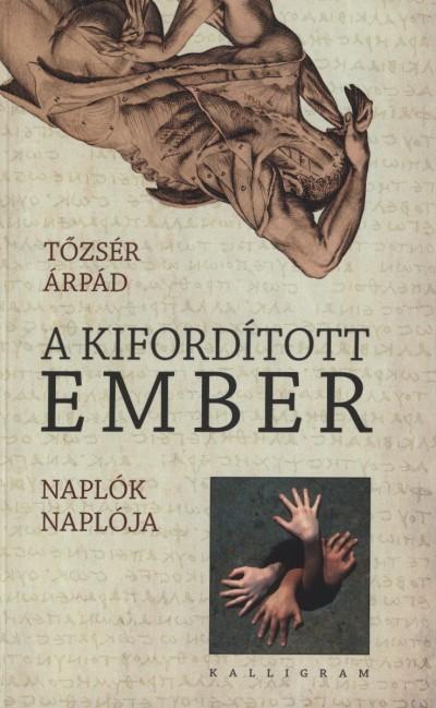 Tőzsér Árpád - A kifordított ember - Naplók naplója 2001-2004