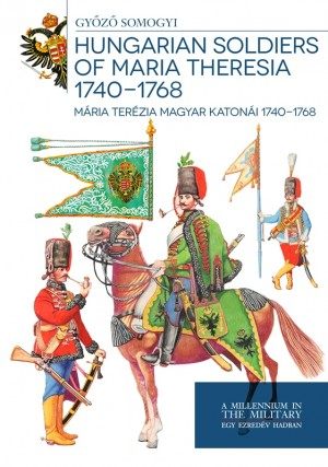 Somogyi Gy�z� - Hungarian soldiers of Maria Theresa 1740 - 1768