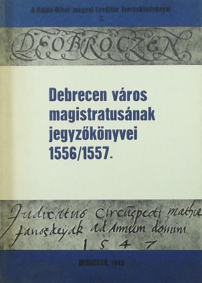 - Debrecen város magistratusának jegyzőkönyvei 1555/1556.