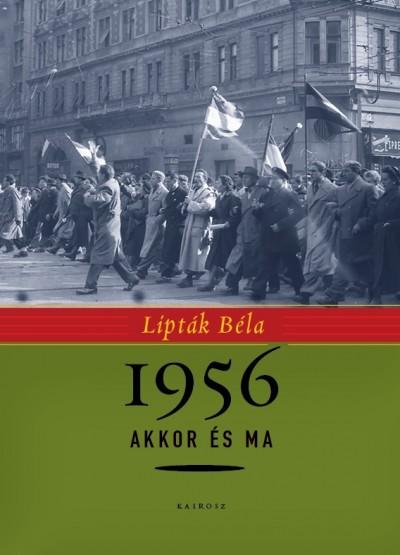 Lipták Béla - 1956 akkor és ma