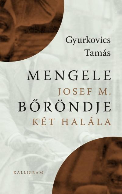 Gyurkovics Tamás - Mengele bőröndje / Josef M. két halála
