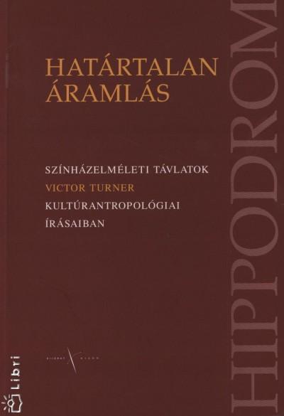 P. Balogh Andrea - Victor Turner - Demcsák Katalin  (Szerk.) - Kálmán C. György  (Szerk.) - Határtalan áramlás