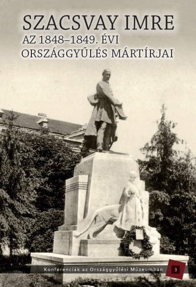 Kedves Gyula  (Szerk.) - Pelyach István  (Szerk.) - Szacsvay Imre - Az 1848-1949. évi országgyűlés mártírjai