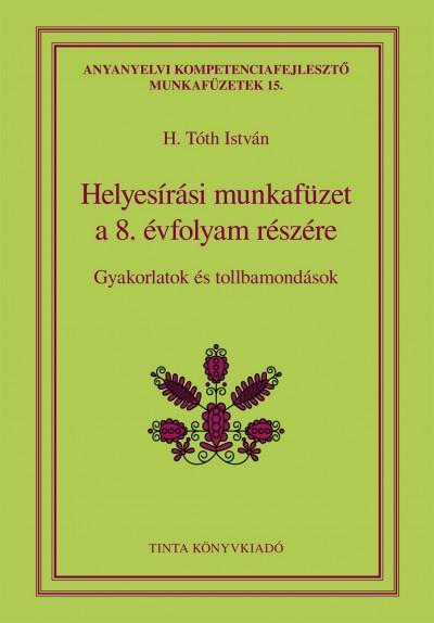 H. Tóth István  (Szerk.) - Helyesírási munkafüzet a 8. évfolyam részére